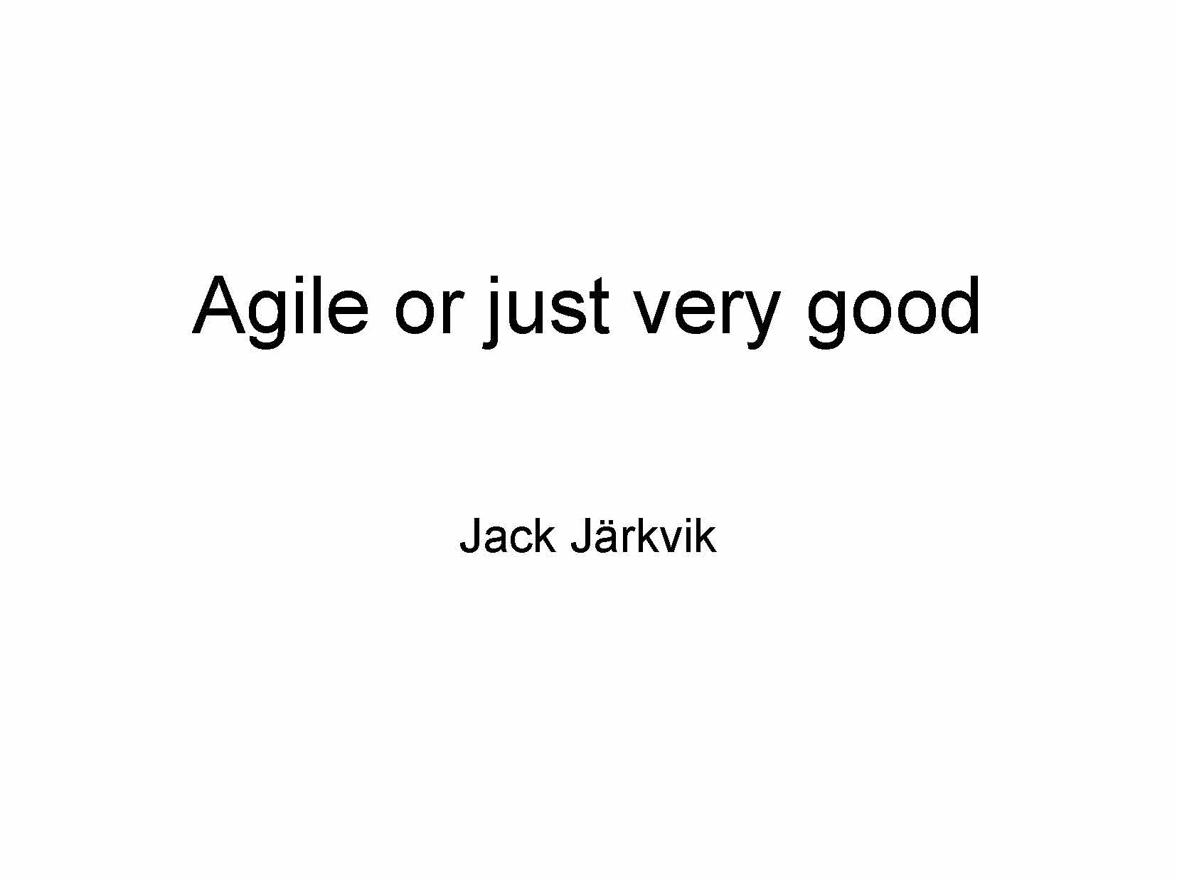 Jack-Agile or just very good