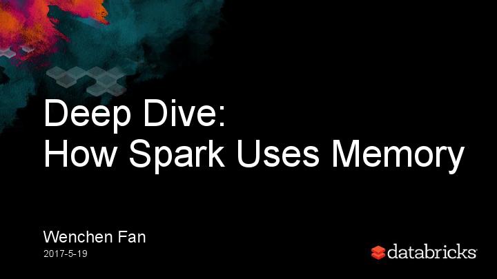 范文臣-Deep DiveHow Spark Uses Memory