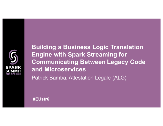 Patrick Bamba-Building a Business Logic Translation Engine with Spark Streaming for Communicating Between Legacy Code and Microservices