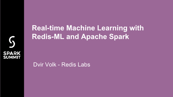 Dvir Volk-Real time Machine Learning with Redis ML and Apache Spark
