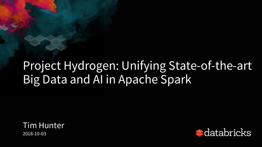 tim hunter-project hydrogen unifying stateoftheart ai and big data in apache spark