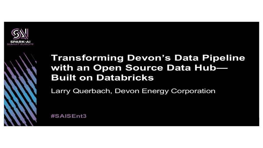 larry querbach-transforming devons data pipeline with an open source data hubbuilt on databricks
