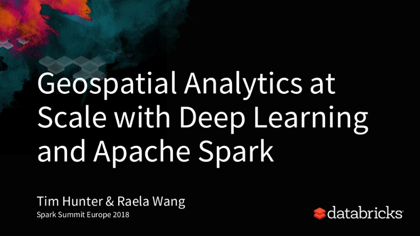 tim hunter and raela wang-geospatial analytics at scale with deep learning and apache spark