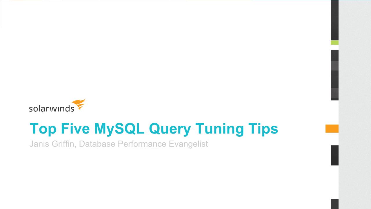Janis Griffin-MYSQL Top Five MySQL Query Tuning Tips