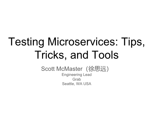 Scott McMaster-Testing Microservices Tips Tricks and Tools Grab