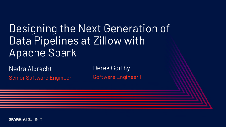 Nedra-designing the next generation of data pipelines at zillow with apache spark