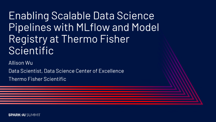 Allison Wu-enabling scalable data science pipeline with mlflow at thermo fisher scientific
