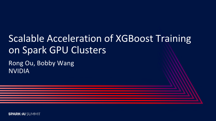 Rong Ou-scalable acceleration of xgboost training on apache spark gpu clusters