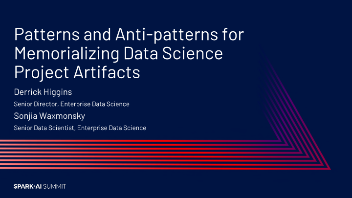 Derrick Higgins -patterns and antipatterns for memorializing data science project artifacts