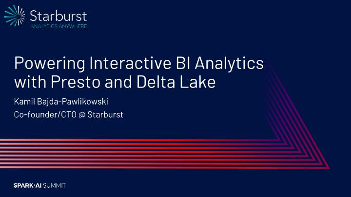 Kamil Bajda-powering interactive bi analytics with presto and delta lake