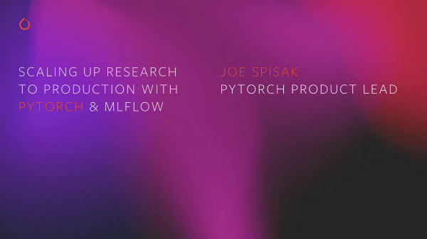 JOE SPISAK-scaling up ai research to production with pytorch and mlflow