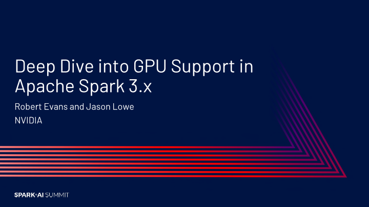Robert Evans-deep dive into gpu support in apache spark 3x