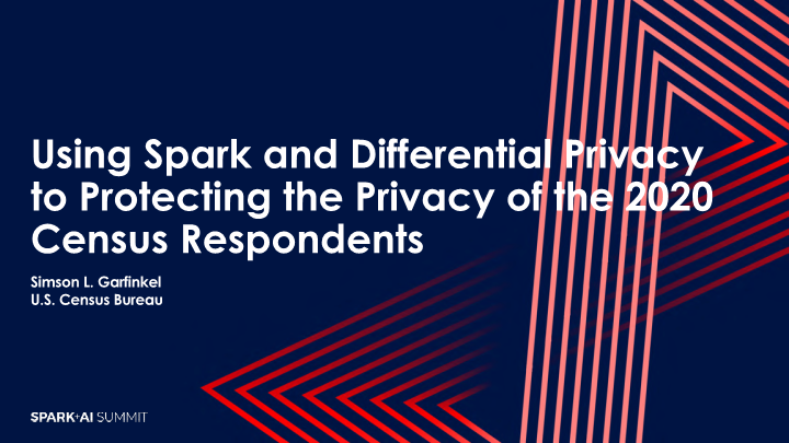 Simson-using apache spark and differential privacy for protecting the privacy of the 2020 census respondents