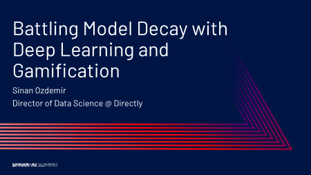 Sinan Ozdemir -battling model decay with deep learning and gamification