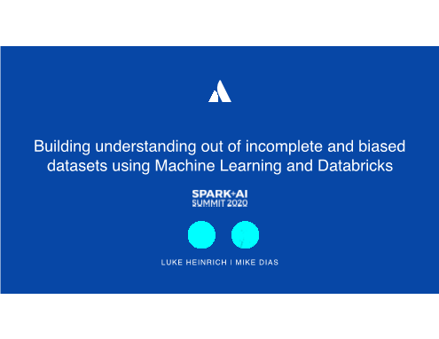 LUKE HEINRICH -building understanding out of incomplete and biased datasets using machine learning and databricks