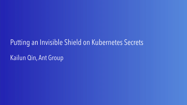 -Putting an Invisible Shield on Kubernetes Secrets