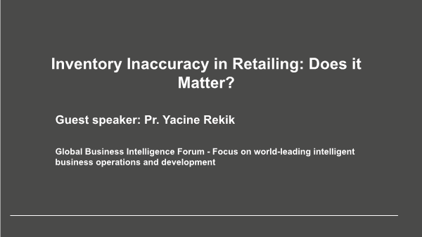 Pr. Yacine Rekik-Inventory Inaccuracy in Retailing Does it Matter